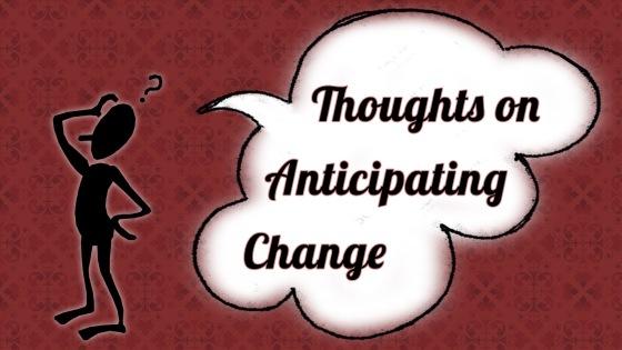 Anticipating Change 1