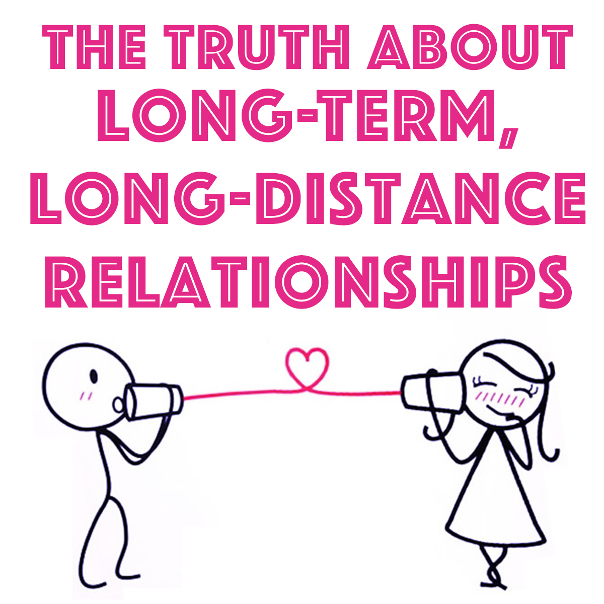 The Truth About Long-Term, Long-Distance Relationships